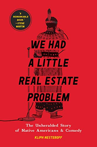 Compare Textbook Prices for We Had a Little Real Estate Problem: The Unheralded Story of Native Americans & Comedy  ISBN 9781982103033 by Nesteroff, Kliph