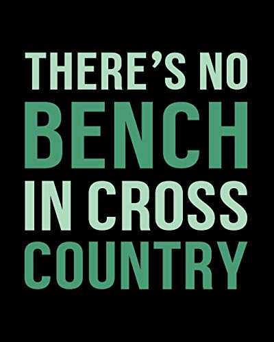 There's No Bench in Cross Country: Ski Gift for People Who Love to Go Skiing - Funny Saying on Black and Green Cover Design for Skiers - Blank Lined Journal or Notebook