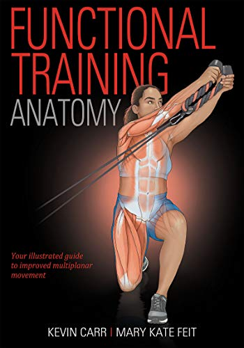 Compare Textbook Prices for Functional Training Anatomy First Edition ISBN 9781492599104 by Carr, Kevin,Feit, Mary Kate