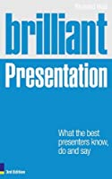 Brilliant Presentation 3e: What the best presenters know, do and say (3rd Edition) by Richard Hall(2011-11-30)