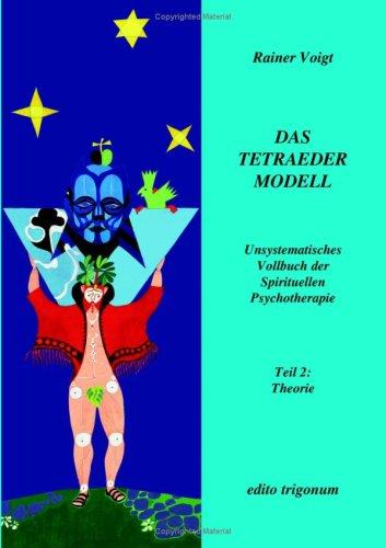 Das Tetraedermodell: Unsystematisches Vollbuch der Spirituellen Psychotherapie - Teil 2: Theorie