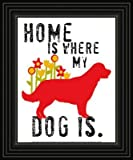 home is where my dog is art print