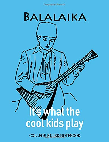 Balalaika: It's What the Cool Kids Play: College-Ruled Notebook