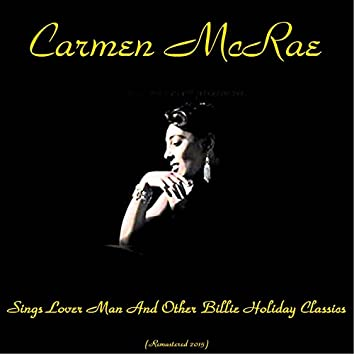 Carmen McRae Sings Lover Man and Other Billie Holiday Classics (Remastered 2015)