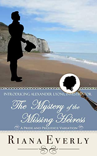 The Mystery of the Missing Heiress: A Pride and Prejudice Mystery (Miss Mary Investigates Book 0) by [Riana Everly]