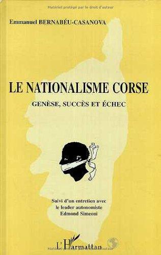 Le nationalisme corse. suivi d'un entretien avec le leader autonomiste Edmond Simeoni : Genèse, succès et échec