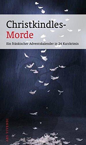 Christkindles-Morde - Ein fränkischer Adventskalender in 24 Kurzkrimis (Frankenkrimi) - spannende Weihnachtsgeschichten aus Franken