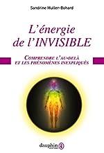 L'énergie de l'invisible - Comprendre l'au-delà et les phénomènes inexpliqués de Sandrine Muller-Bohard