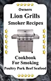 Owners Lion Grills Smoker Recipes: Cookbook For Poultry Beef Pork Seafood