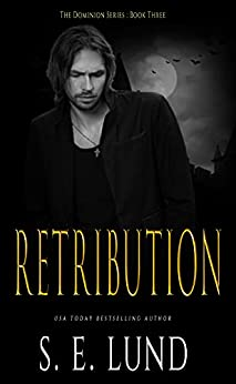 Retribution (The Dominion Series Book 3) by [S. E. Lund]