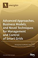 Advanced Approaches, Business Models, and Novel Techniques for Management and Control of Smart Grids