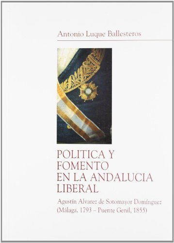 Política y fomento en la Andalucía liberal. Agustín Álvarez de Sotomayor Domínguez (Málaga, 1793-Puente Genil, 1855)