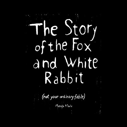 The Story of the Fox and White Rabbit: (Not Your Ordinary Fable) audiobook cover art