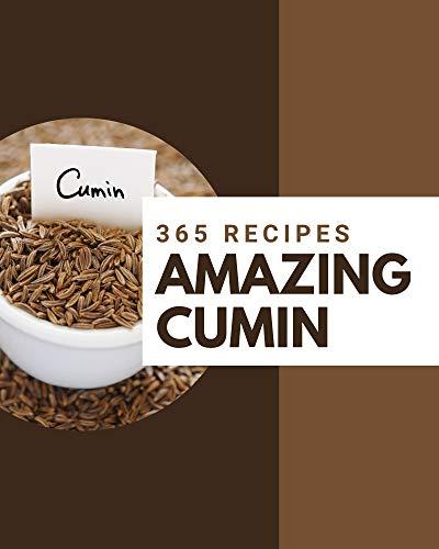 365 Amazing Cumin Recipes: The Best-ever of Cumin Cookbook (English Edition)