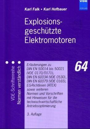 Explosionsgeschützte Elektromotoren. Erläuterungen zu DIN VDE 0165, 0170/1 und 0530 sowie einschlägigen Normen mit Hinweisen für die technisch-wirtschaftliche Antriebsoptimierung