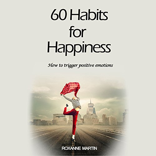 60 Habits for Happiness: How to Trigger Positive Emotions audiobook cover art