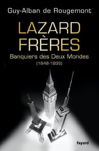 Lazard Frères : Banquiers des Deux Mondes (1848-1939) (Divers Histoire) (French Edition)