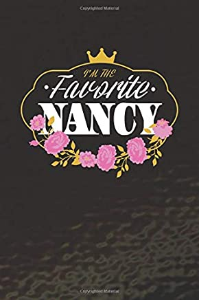 Im The Favorite Nancy: First Name Funny Sayings Personalized Customized Names Women Girl Mothers day Gift Notebook Journal
