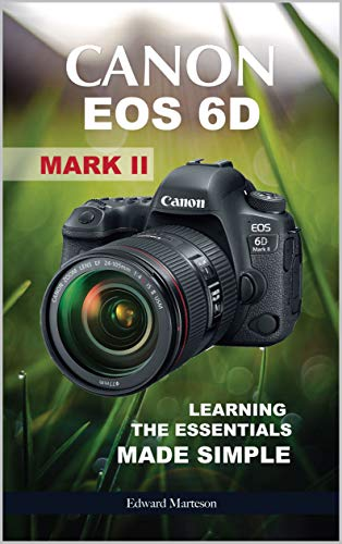Canon EOS 6D Mark II: Learning the Essentials Made Simple (English Edition)