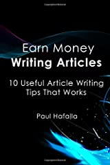 Earn Money Writing Articles: 10 Useful Article Writing Tips That Works Paperback