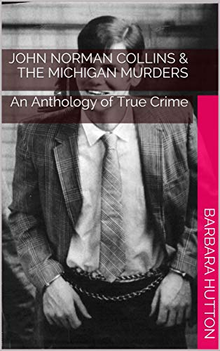 John Norman Collins & The Michigan Murders: An Anthology of True Crime