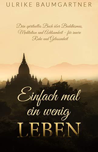 Einfach mal ein wenig LEBEN: Dein spirituelles Buch über Buddhismus, Meditation und Achtsamkeit - für mehr innere Ruhe und Gelassenheit