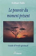 Le pouvoir du moment présent - Guide d'éveil spirituel- d'Eckhart Tolle