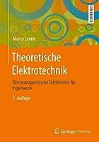 Theoretische Elektrotechnik: Elektromagnetische Feldtheorie fuer Ingenieure