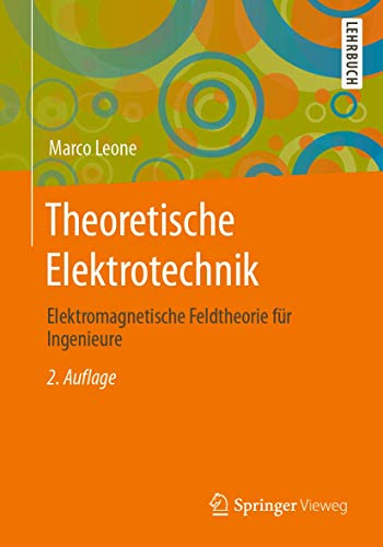 Theoretische Elektrotechnik: Elektromagnetische Feldtheorie für Ingenieure