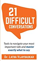 21 Difficult Conversations: Tools To Navigate Your Most Important Talk And Master Exactly What to Say Front Cover