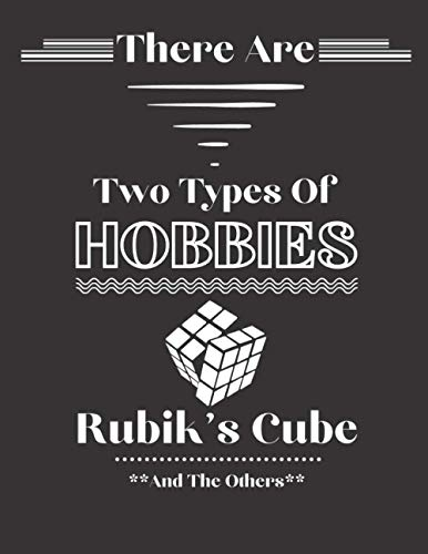 There Are Two Types Of Hobbies Rubik's Cube And The Others: Funny Rubik's Cube Gifts For Rubik's Cube Lovers & Fans | Lined Journal For Writing & Taking Notes