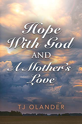 Compare Textbook Prices for HOPE WITH GOD And A MOTHER'S LOVE  ISBN 9781647187149 by Olander, Tj