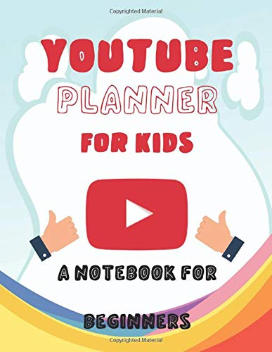 YouTube Planner For Kids a Notebook For Beginners: YouTube Video Ideas Planner, Content Creator Organiser For Budding Youtubers