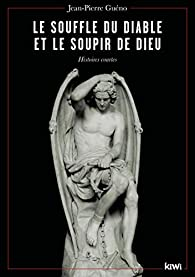 Le souffle du diable et le soupir de dieu : Histoires courtes par Jean-Pierre Guéno
