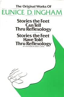 Original Works of Eunice D. Ingham: Stories the Feet Can Tell Thru Reflexology/Stories the Feet Have Told Thru Reflexology