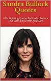Sandra Bullock Quotes: 185+ Uplifting Quotes By Sandra Bullock That Will Fill You With Positivity