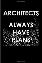 Architects Always Have Plans: Funny Architect Quotes Journal | Notebook | Workbook For Graphic Art, Skyline, Architectural Drawing & House Building Fans - 6x9 - 100 Blank Lined Pages
