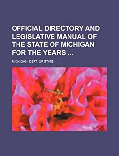 Official Directory and Legislative Manual of the State of Michigan for the Years