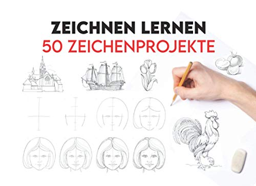 Zeichnen Lernen 50 Zeichenprojekte: Schritt für Schritt (zeichenbücher für Anfänger) Portrait Zeichnen / Die Kunst des Zeichnens Tiere / Bleistift Zeichnen Buch / Portrait Zeichnen Lernen