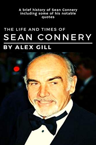 The life and times of Sean Connery: A brief history of Sean Connery including some of his notable quotes