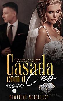 Casada com o CEO - CEOs Envolventes 1 (Livro Único) por [Beatrice Meirelles, Letícia Tagliatelli, Hórus Editorial, Fox  Assessoria Literária]