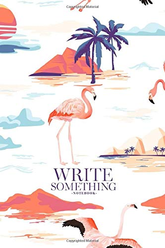 Notebook - Write something: Tropical Island and flamingo summer with tropic palm trees notebook, Daily Journal, Composition Book Journal, College Ruled Paper, 6 x 9 inches (100sheets)