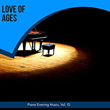 Love Of Ages - Piano Evening Music, Vol. 10