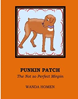 Punkin Patch: The Not so Perfect Minpin (The Minpin Series) (Volume 6)