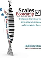 Scales Bootcamp: The Fastest, Clearest Way to Get to Know Your Scales, and Then Master Them.