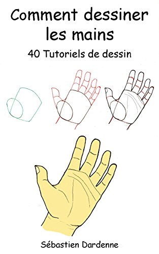 Comment Dessiner Les Mains 40 Tutoriels De Dessin French Edition Kindle Edition By Dardenne Sébastien Dardenne Sébastien Arts Photography Kindle Ebooks