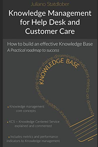 Knowledge Management for Help Desk and Customer Care: How to build an effective Knowledge Base - a roadmap to success