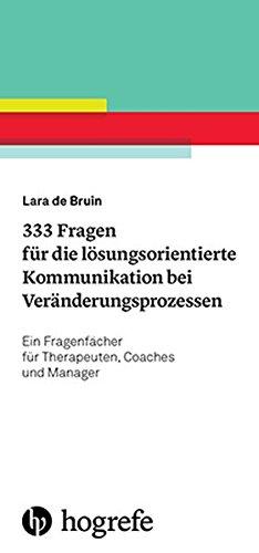 333 Fragen für die lösungsorientierte Kommunikation bei Veränderungsprozessen: Ein Fragenfächer für Therapeuten, Coaches und Manager