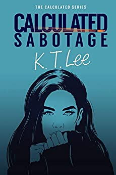 Calculated Sabotage: The Calculated Series: Book 3 by [K.T. Lee]