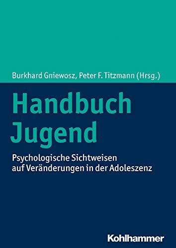 Handbuch Jugend: Psychologische Sichtweisen auf Veränderungen in der Adoleszenz
